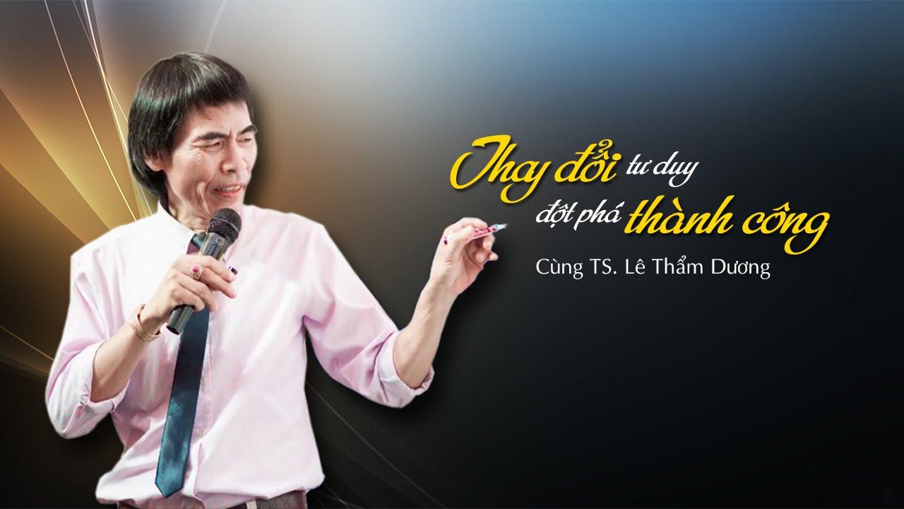 TS Lê Thẩm Dương chia sẻ Kỹ thuật khởi nghiệp không thất bại